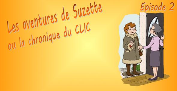 Les aventures de Suzette ou la chronique du CLIC : épisode 2