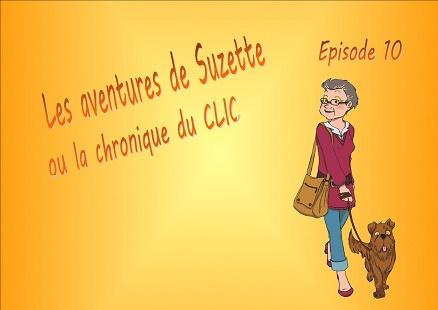 Les aventures de Suzette ou la chronique du CLIC : épisode 10.